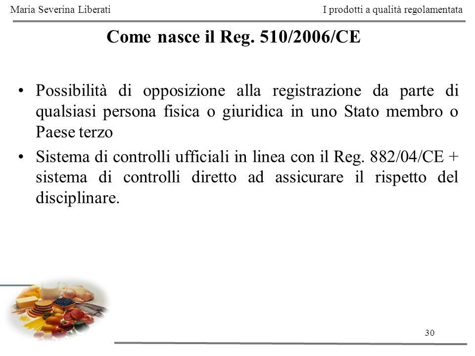 30 Come nasce il Reg. 510/2006/CE Possibilità di opposizione alla registrazione da parte di qualsiasi persona fisica o giuridica in uno Stato membro o