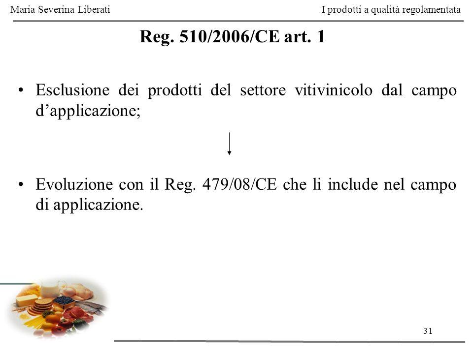 31 Reg. 510/2006/CE art. 1 Esclusione dei prodotti del settore vitivinicolo dal campo dapplicazione; Evoluzione con il Reg. 479/08/CE che li include n