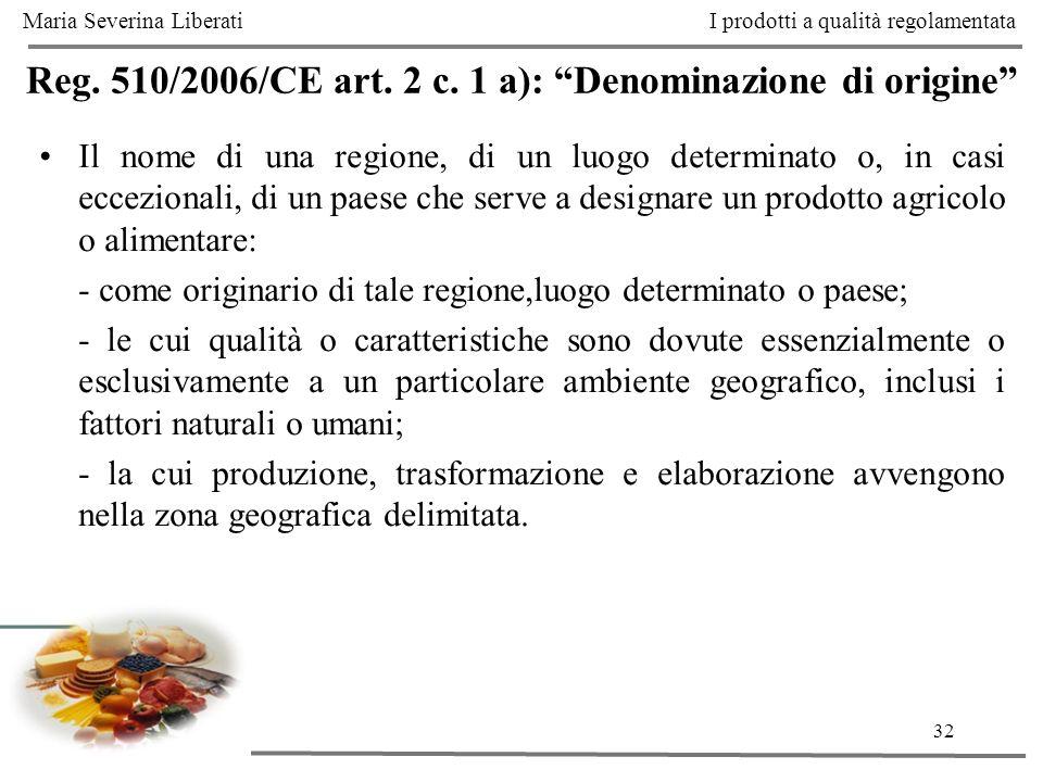 32 Reg. 510/2006/CE art. 2 c. 1 a): Denominazione di origine Il nome di una regione, di un luogo determinato o, in casi eccezionali, di un paese che s