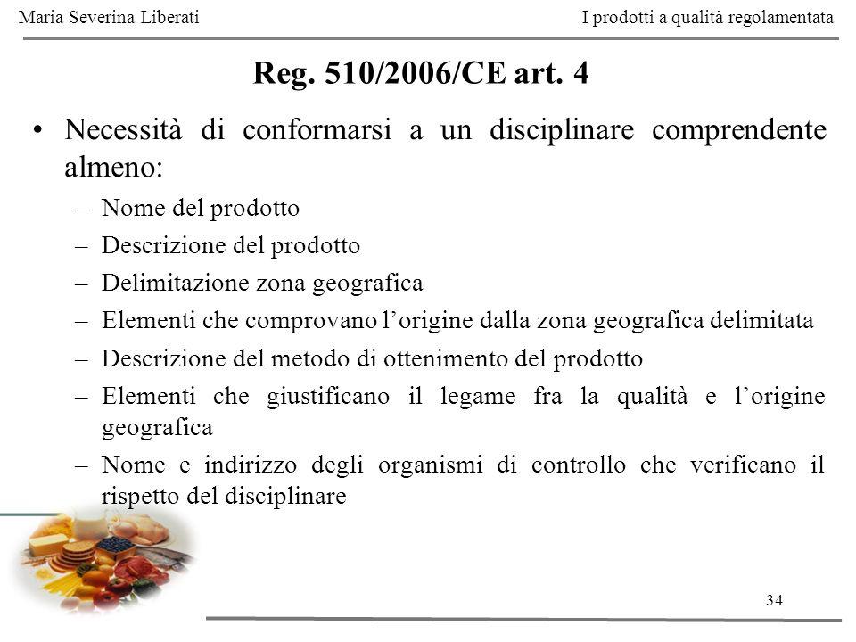 34 Reg. 510/2006/CE art. 4 Necessità di conformarsi a un disciplinare comprendente almeno: –Nome del prodotto –Descrizione del prodotto –Delimitazione