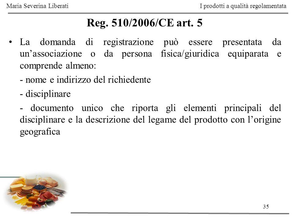 35 Reg. 510/2006/CE art. 5 La domanda di registrazione può essere presentata da unassociazione o da persona fisica/giuridica equiparata e comprende al