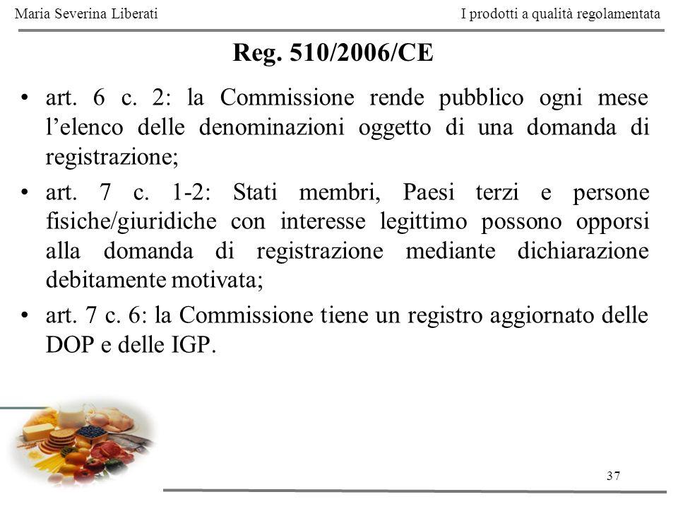 37 Reg. 510/2006/CE art. 6 c. 2: la Commissione rende pubblico ogni mese lelenco delle denominazioni oggetto di una domanda di registrazione; art. 7 c