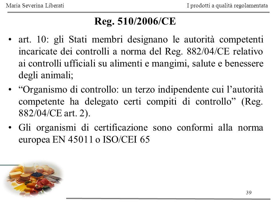 39 Reg. 510/2006/CE art. 10: gli Stati membri designano le autorità competenti incaricate dei controlli a norma del Reg. 882/04/CE relativo ai control
