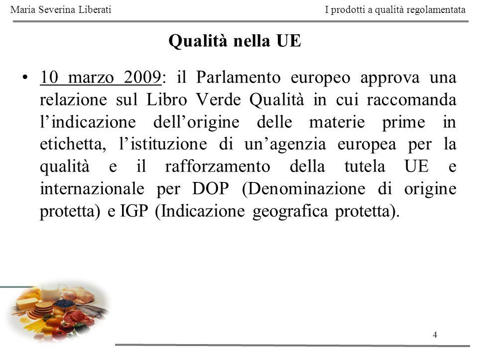 4 10 marzo 2009: il Parlamento europeo approva una relazione sul Libro Verde Qualità in cui raccomanda lindicazione dellorigine delle materie prime in