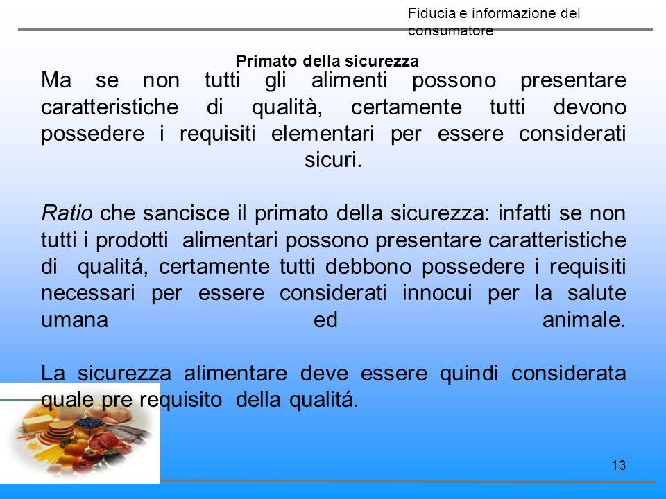 13 Primato della sicurezza Ma se non tutti gli alimenti possono presentare caratteristiche di qualità, certamente tutti devono possedere i requisiti e