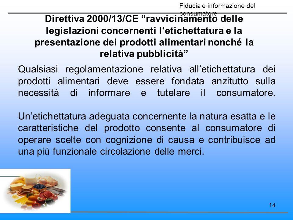 14 Qualsiasi regolamentazione relativa alletichettatura dei prodotti alimentari deve essere fondata anzitutto sulla necessità di informare e tutelare