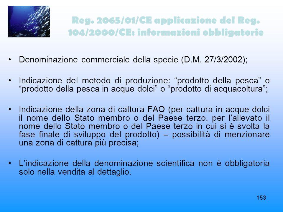 153 Reg. 2065/01/CE applicazione del Reg. 104/2000/CE: informazioni obbligatorie Denominazione commerciale della specie (D.M. 27/3/2002); Indicazione