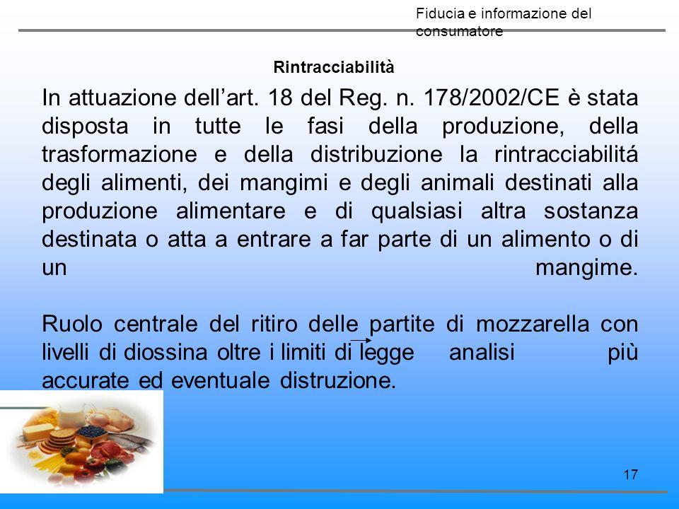 17 Rintracciabilità In attuazione dellart. 18 del Reg. n. 178/2002/CE è stata disposta in tutte le fasi della produzione, della trasformazione e della