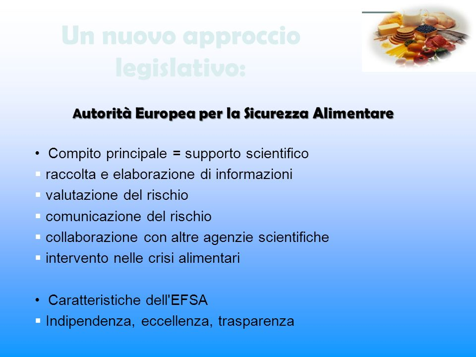 Un nuovo approccio legislativo: A utorità Europea per la Sicurezza Alimentare Compito principale = supporto scientifico raccolta e elaborazione di inf