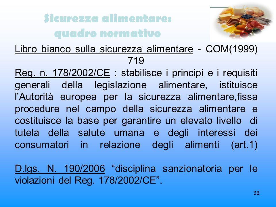 38 Sicurezza alimentare: quadro normativo Libro bianco sulla sicurezza alimentare - COM(1999) 719 Reg. n. 178/2002/CE : stabilisce i principi e i requ