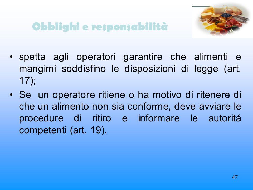 47 Obblighi e responsabilità spetta agli operatori garantire che alimenti e mangimi soddisfino le disposizioni di legge (art. 17); Se un operatore rit