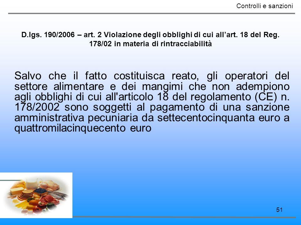 51 D.lgs. 190/2006 – art. 2 Violazione degli obblighi di cui allart. 18 del Reg. 178/02 in materia di rintracciabilità Salvo che il fatto costituisca