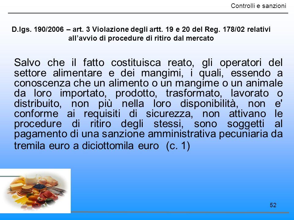 52 D.lgs. 190/2006 – art. 3 Violazione degli artt. 19 e 20 del Reg. 178/02 relativi allavvio di procedure di ritiro dal mercato Salvo che il fatto cos