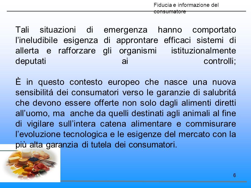87 Principi Il quadro normativo comunitario deve far sí che i consumatori, gli altri soggetti interessati e le controparti commerciali abbiano fiducia nei processi decisionali alla base della legislazione alimentare, nel suo fondamento scientifico e nellindipendenza delle istituzioni che tutelano la salute.