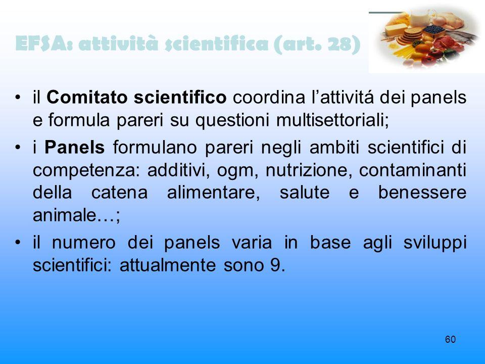 60 EFSA: attività scientifica (art. 28) il Comitato scientifico coordina lattivitá dei panels e formula pareri su questioni multisettoriali; i Panels