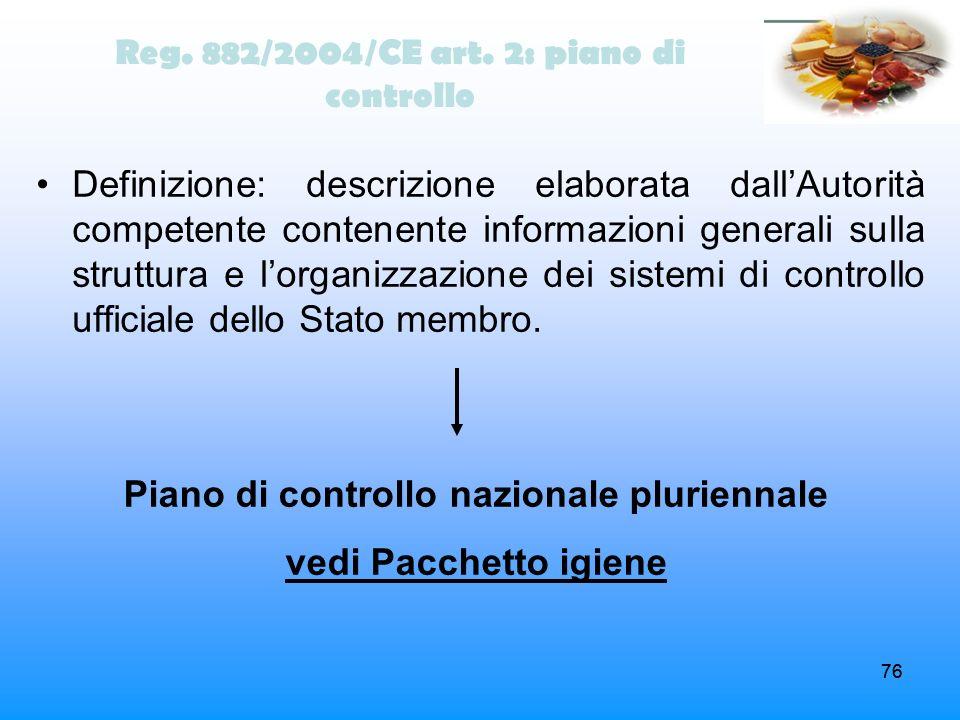 76 Reg. 882/2004/CE art. 2: piano di controllo Definizione: descrizione elaborata dallAutorità competente contenente informazioni generali sulla strut