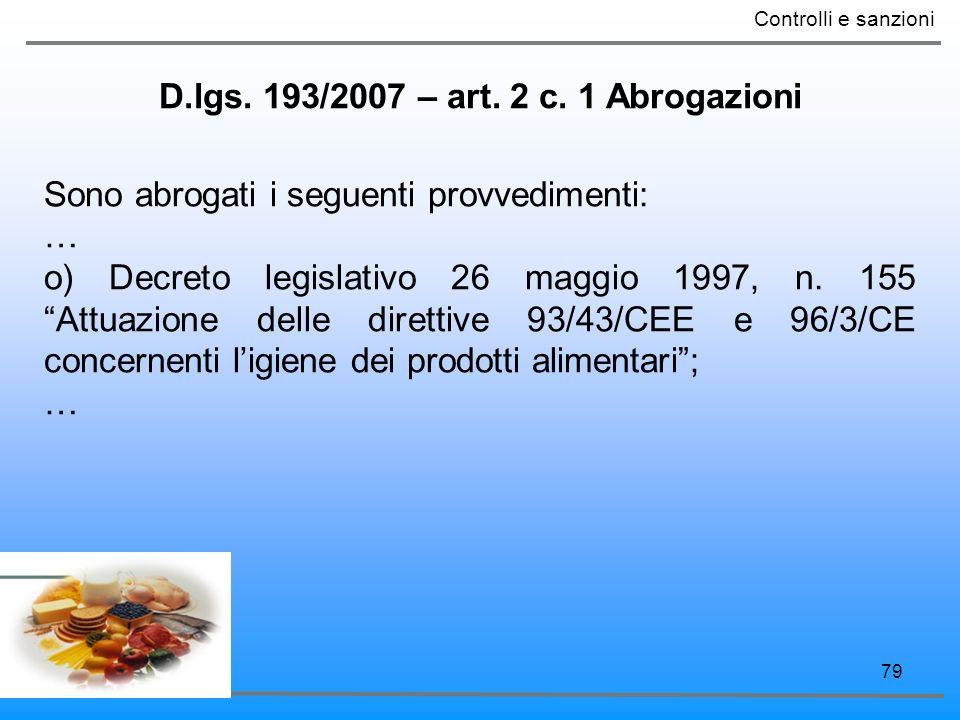 79 D.lgs. 193/2007 – art. 2 c. 1 Abrogazioni Controlli e sanzioni Sono abrogati i seguenti provvedimenti: … o) Decreto legislativo 26 maggio 1997, n.