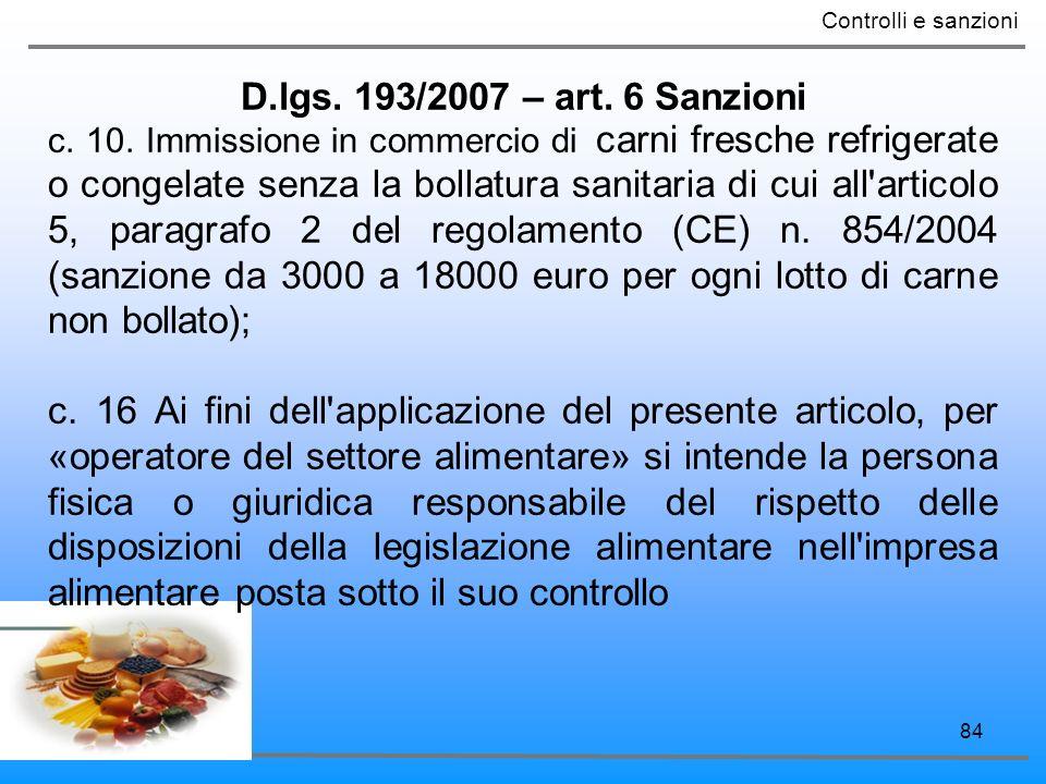 84 D.lgs. 193/2007 – art. 6 Sanzioni Controlli e sanzioni c. 10. Immissione in commercio di carni fresche refrigerate o congelate senza la bollatura s