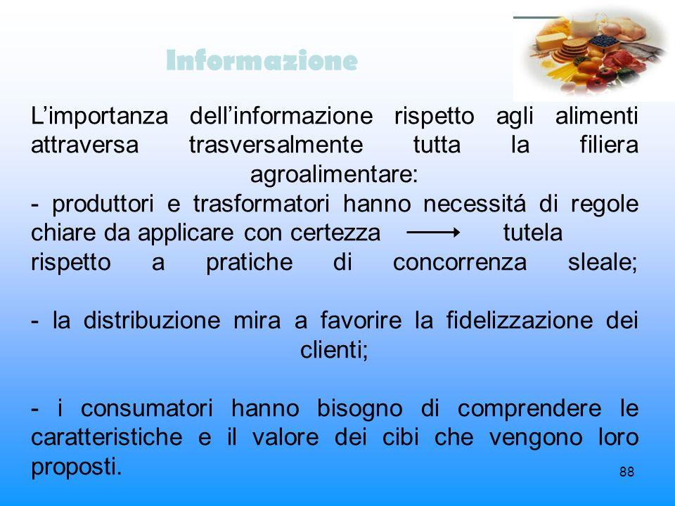 88 Informazione Limportanza dellinformazione rispetto agli alimenti attraversa trasversalmente tutta la filiera agroalimentare: - produttori e trasfor
