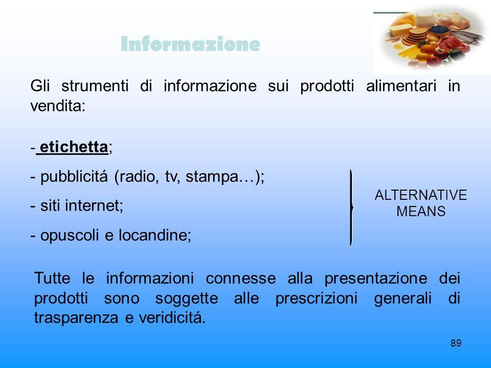 89 Informazione Gli strumenti di informazione sui prodotti alimentari in vendita: - - etichetta; - pubblicitá (radio, tv, stampa…); - siti internet; -