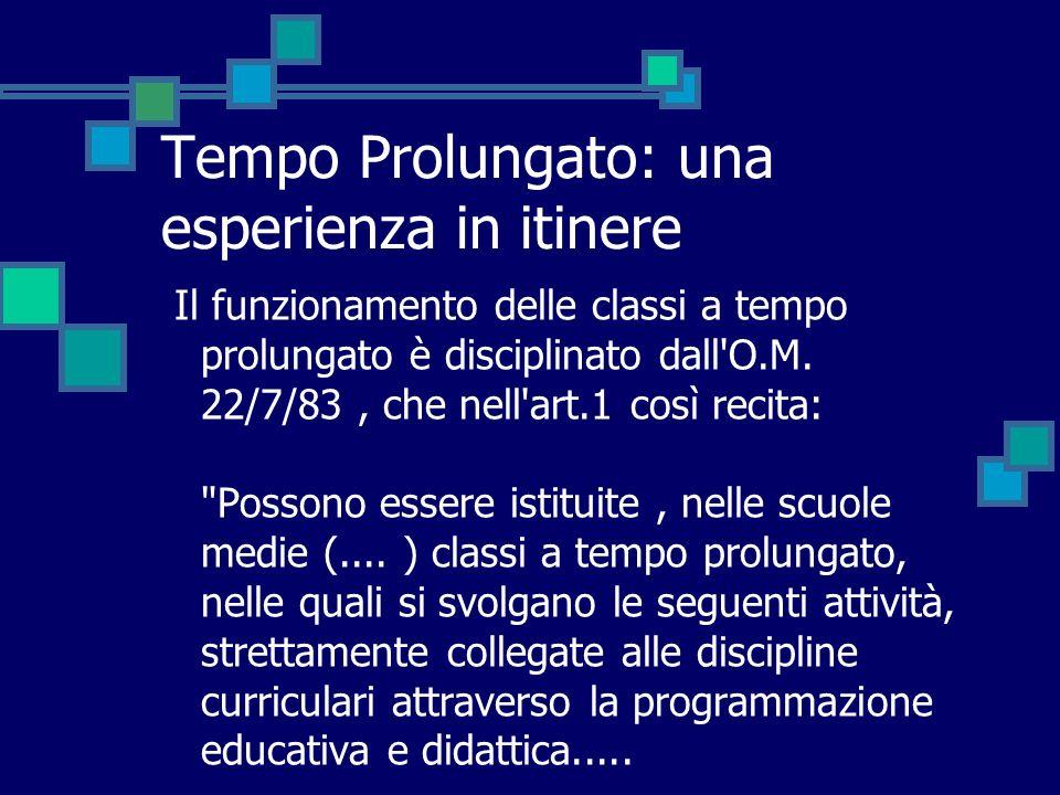 Tempo Prolungato: una esperienza in itinere Il funzionamento delle classi a tempo prolungato è disciplinato dall O.M.
