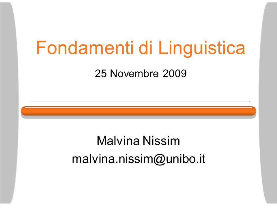 Fondamenti di Linguistica 25 Novembre 2009 Malvina Nissim malvina.nissim@unibo.it