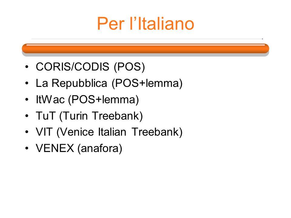 Per lItaliano CORIS/CODIS (POS) La Repubblica (POS+lemma) ItWac (POS+lemma) TuT (Turin Treebank) VIT (Venice Italian Treebank) VENEX (anafora)