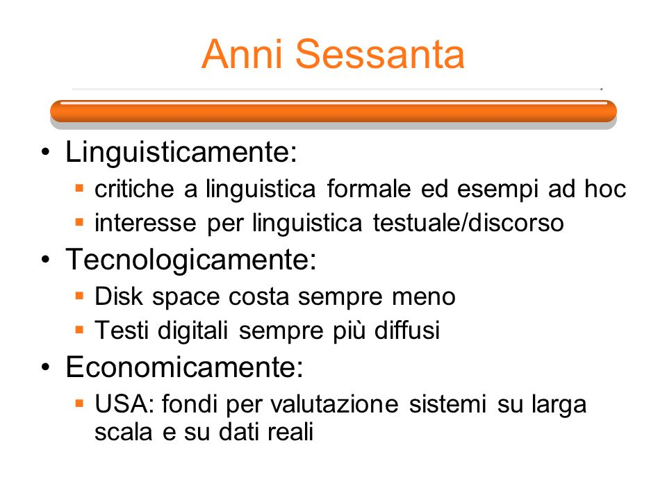 Anni Sessanta Linguisticamente: critiche a linguistica formale ed esempi ad hoc interesse per linguistica testuale/discorso Tecnologicamente: Disk spa