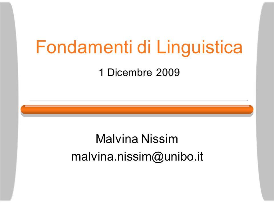 Fondamenti di Linguistica 1 Dicembre 2009 Malvina Nissim malvina.nissim@unibo.it