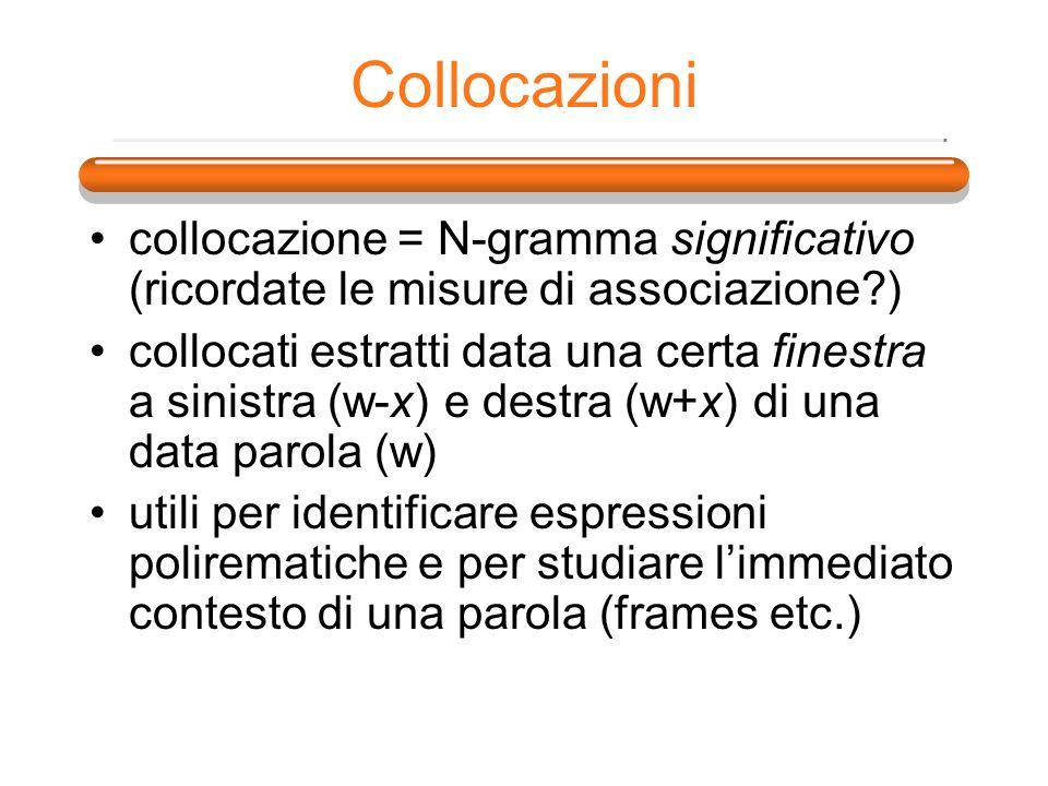 Collocazioni collocazione = N-gramma significativo (ricordate le misure di associazione?) collocati estratti data una certa finestra a sinistra (w-x)