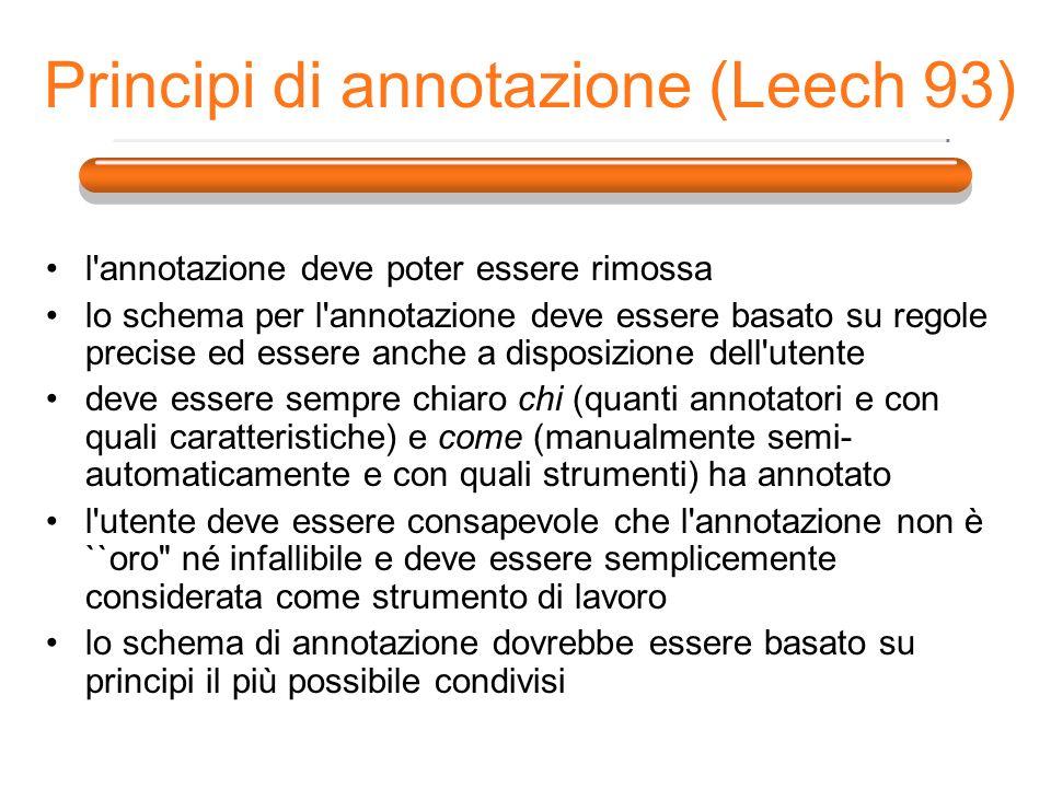 Principi di annotazione (Leech 93) l'annotazione deve poter essere rimossa lo schema per l'annotazione deve essere basato su regole precise ed essere