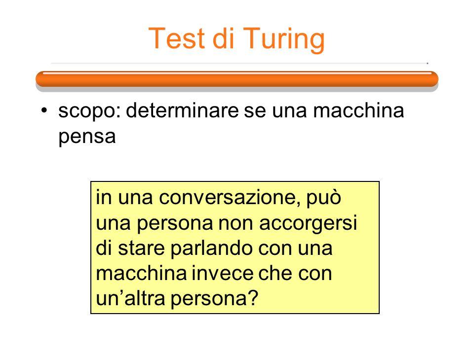 Test di Turing scopo: determinare se una macchina pensa in una conversazione, può una persona non accorgersi di stare parlando con una macchina invece