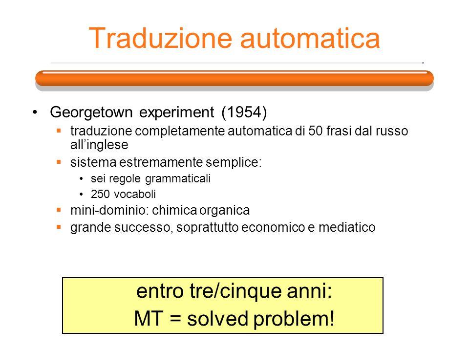 Traduzione automatica Georgetown experiment (1954) traduzione completamente automatica di 50 frasi dal russo allinglese sistema estremamente semplice: