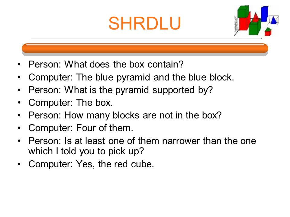 SHRDLU Person: What does the box contain.Computer: The blue pyramid and the blue block.