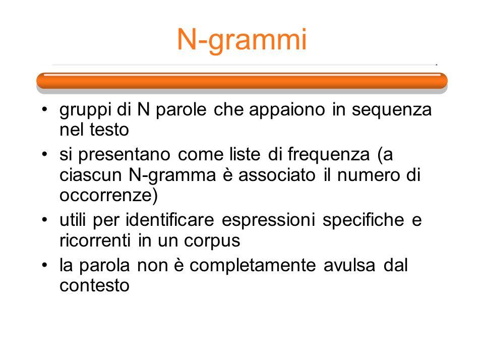 N-grammi gruppi di N parole che appaiono in sequenza nel testo si presentano come liste di frequenza (a ciascun N-gramma è associato il numero di occo