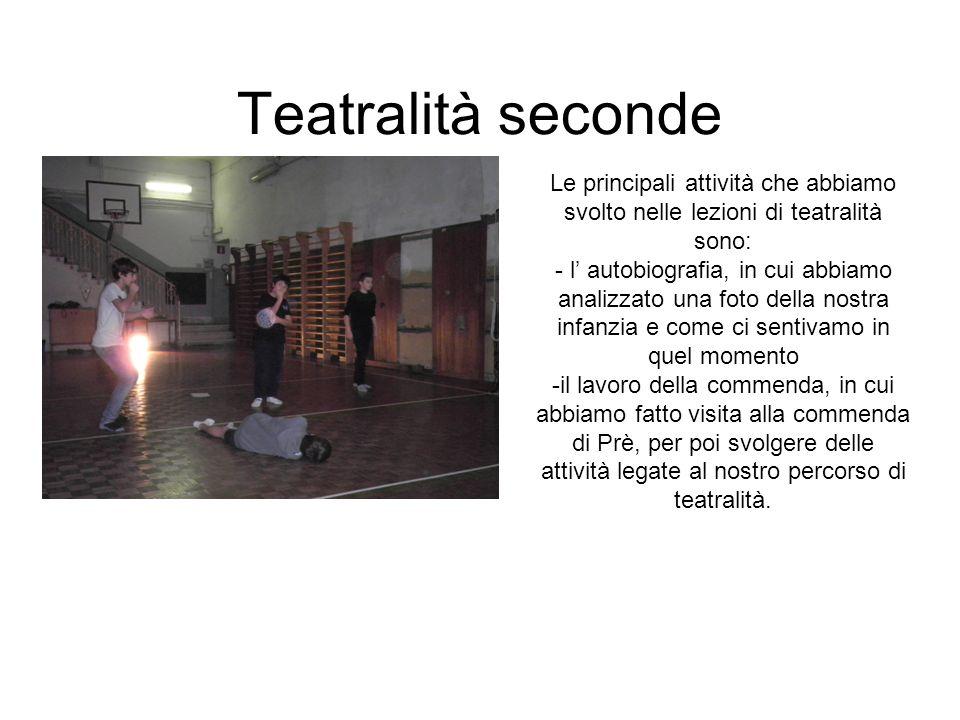 Teatralità seconde Le principali attività che abbiamo svolto nelle lezioni di teatralità sono: - l autobiografia, in cui abbiamo analizzato una foto d
