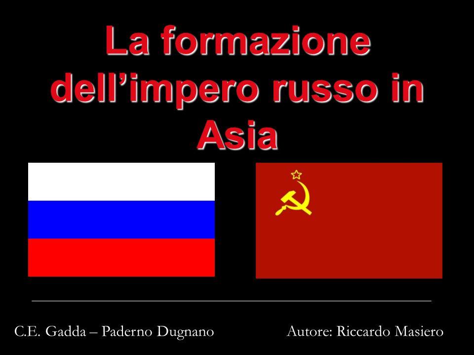 La formazione dellimpero russo in Asia Autore: Riccardo MasieroC.E. Gadda – Paderno Dugnano