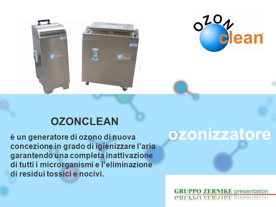utilizzo OZONCLEAN è in grado di sanificare l aria abbattendo, attraverso un processo di ossidazione, germi, batteri, spore, pollini e muffe, vapori e fumi chimici.