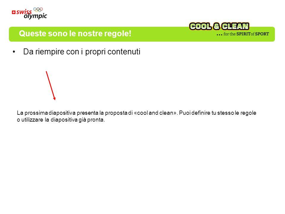 Da riempire con i propri contenuti La prossima diapositiva presenta la proposta di «cool and clean». Puoi definire tu stesso le regole o utilizzare la