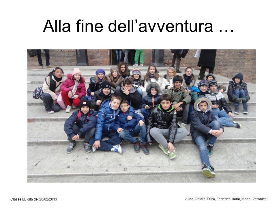 Alla fine dellavventura … Classe IB, gita del 20/02/2013 Alina, Chiara, Erica, Federica, Ilaria, Marta, Veronica