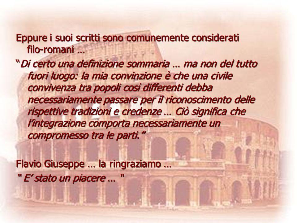 Eppure i suoi scritti sono comunemente considerati filo-romani … Di certo una definizione sommaria … ma non del tutto fuori luogo: la mia convinzione