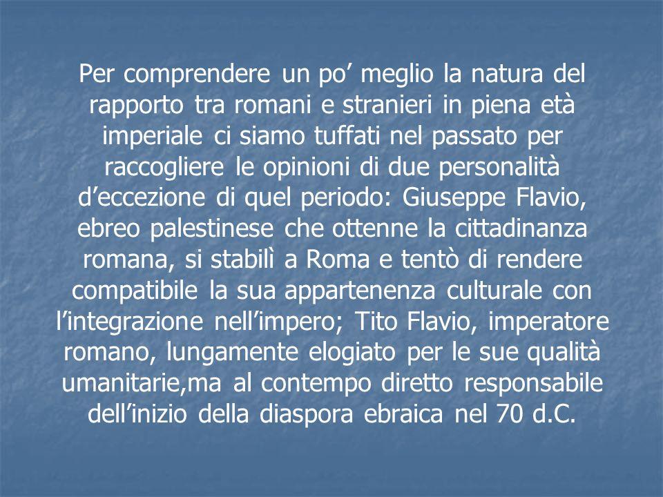 Per comprendere un po meglio la natura del rapporto tra romani e stranieri in piena età imperiale ci siamo tuffati nel passato per raccogliere le opin