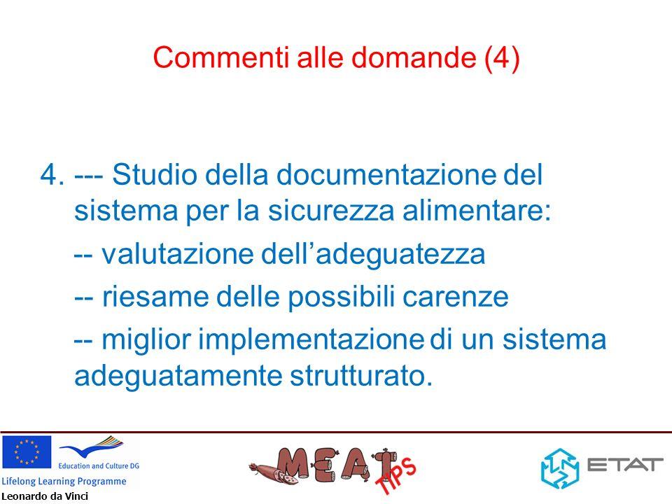 Leonardo da Vinci Commenti alle domande (4) 4.--- Studio della documentazione del sistema per la sicurezza alimentare: -- valutazione delladeguatezza