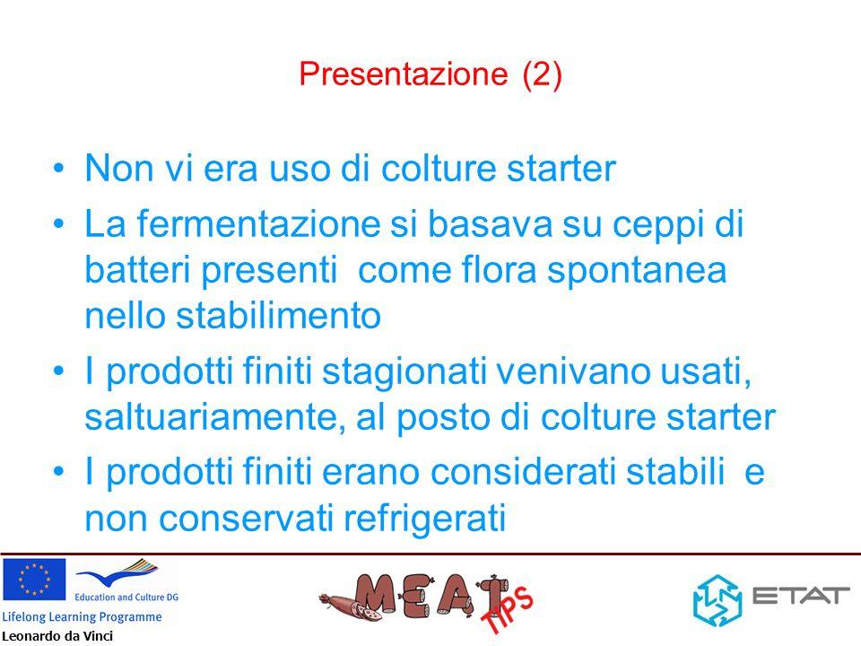 Leonardo da Vinci Presentazione (2) Non vi era uso di colture starter La fermentazione si basava su ceppi di batteri presenti come flora spontanea nel