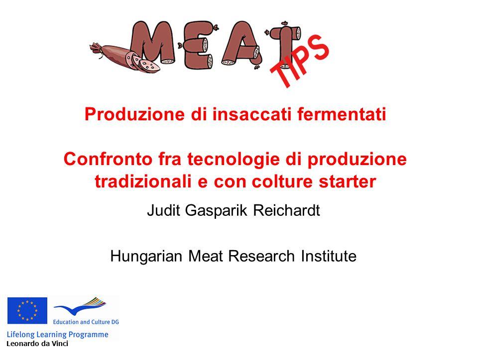 Judit Gasparik Reichardt Hungarian Meat Research Institute Leonardo da Vinci Produzione di insaccati fermentati Confronto fra tecnologie di produzione