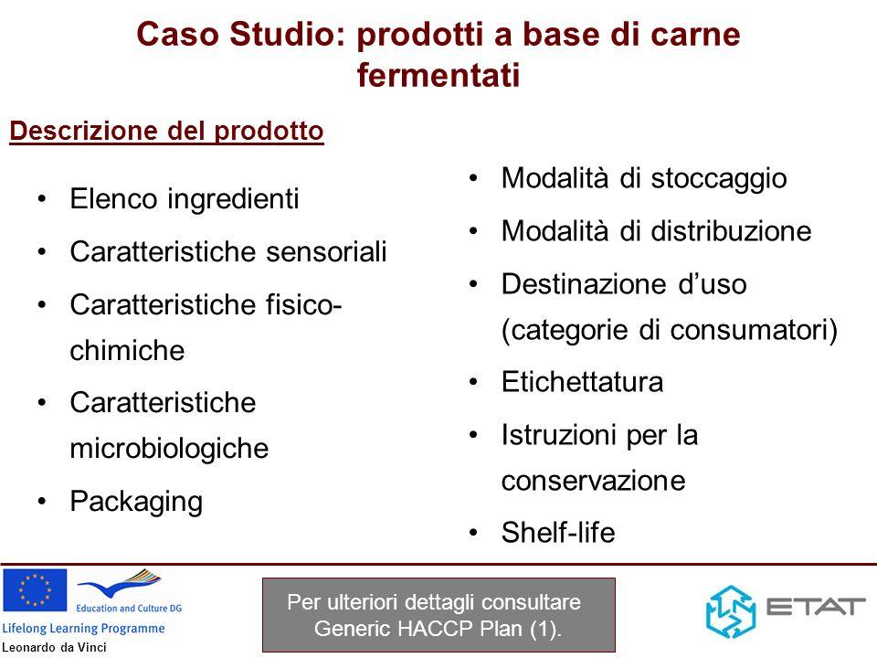 Leonardo da Vinci Diagramma di flusso Ricevimento Stoccaggio Fermentazione Macinatura e formazione impasto Confezionamento Stoccaggio Stagionatura Per ulteriori dettagli consultare Generic HACCP Plan (2).