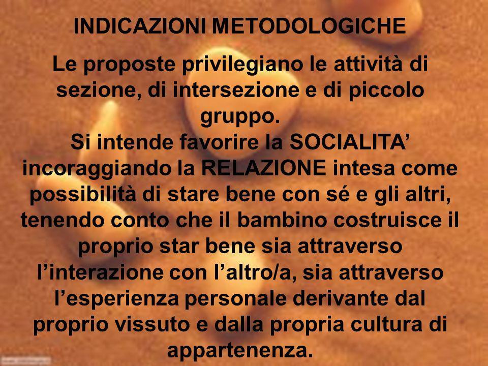 INDICAZIONI METODOLOGICHE Le proposte privilegiano le attività di sezione, di intersezione e di piccolo gruppo. Si intende favorire la SOCIALITA incor
