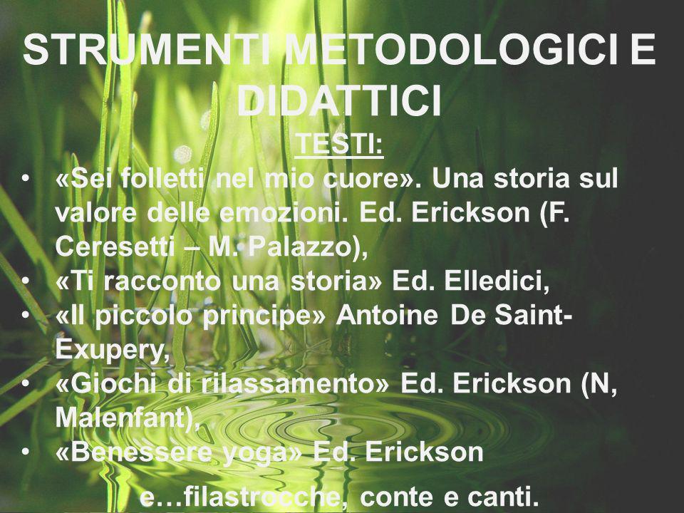 STRUMENTI METODOLOGICI E DIDATTICI TESTI: «Sei folletti nel mio cuore». Una storia sul valore delle emozioni. Ed. Erickson (F. Ceresetti – M. Palazzo)