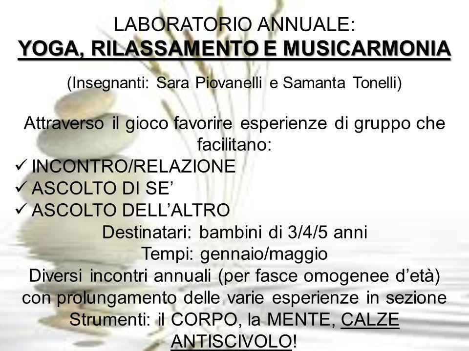 LABORATORIO ANNUALE: YOGA, RILASSAMENTO E MUSICARMONIA (Insegnanti: Sara Piovanelli e Samanta Tonelli) Attraverso il gioco favorire esperienze di grup