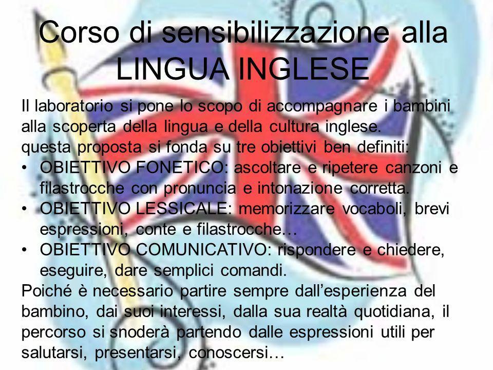 Corso di sensibilizzazione alla LINGUA INGLESE Il laboratorio si pone lo scopo di accompagnare i bambini alla scoperta della lingua e della cultura inglese.